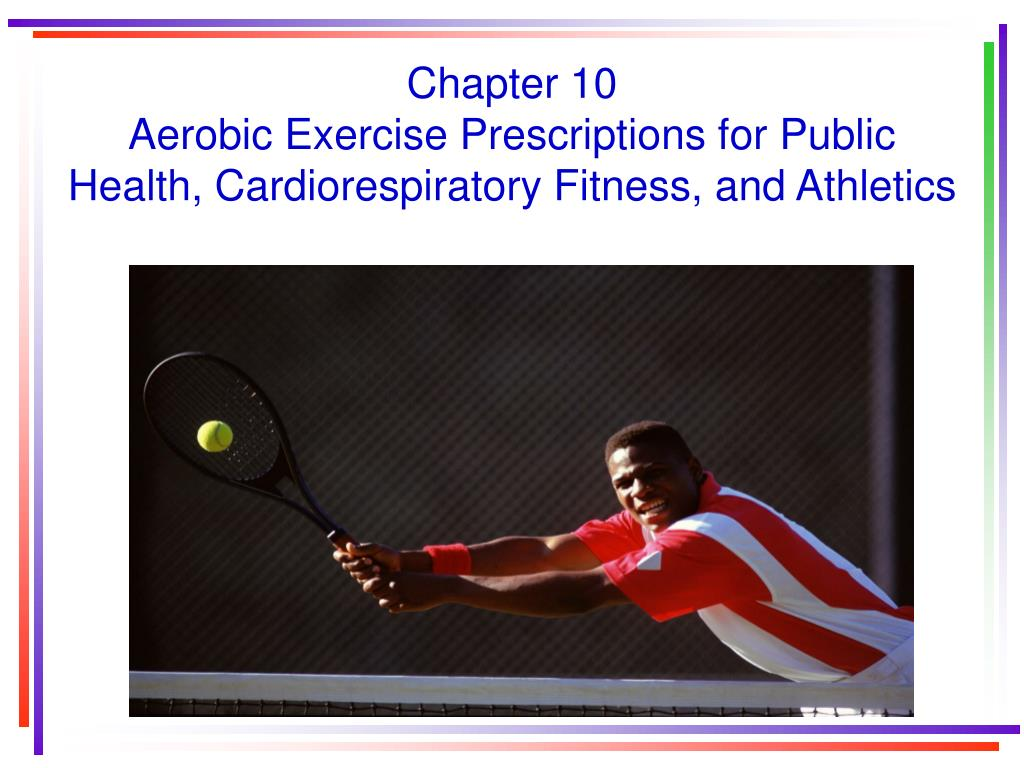 chapter 10 aerobic exercise prescriptions for public health cardiorespiratory fitness and athletics l.
