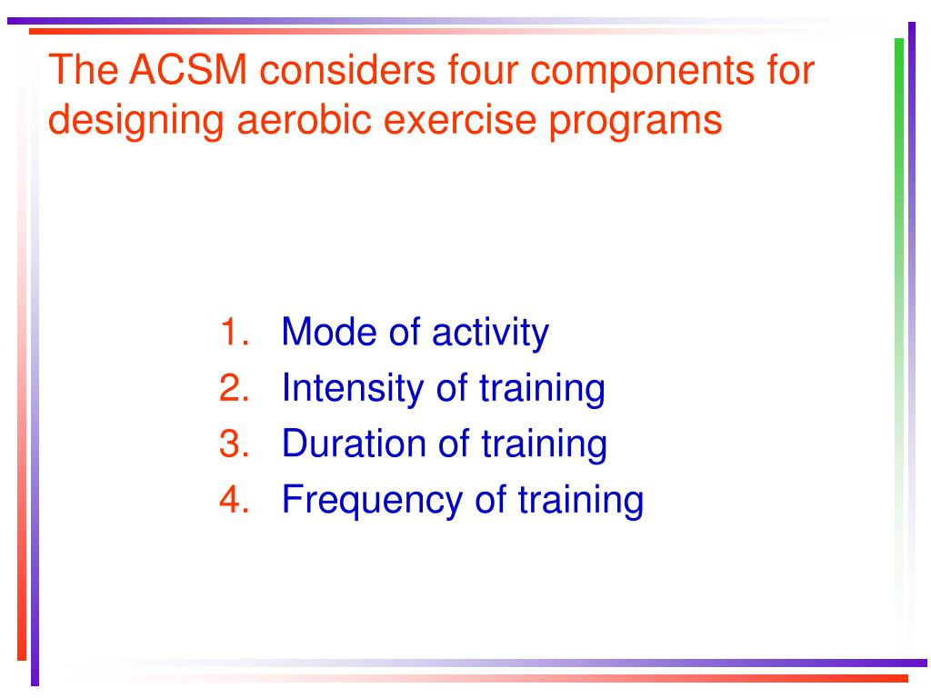 The ACSM considers four components for designing aerobic exercise programs
