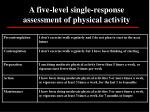 a five level single response assessment of physical activity