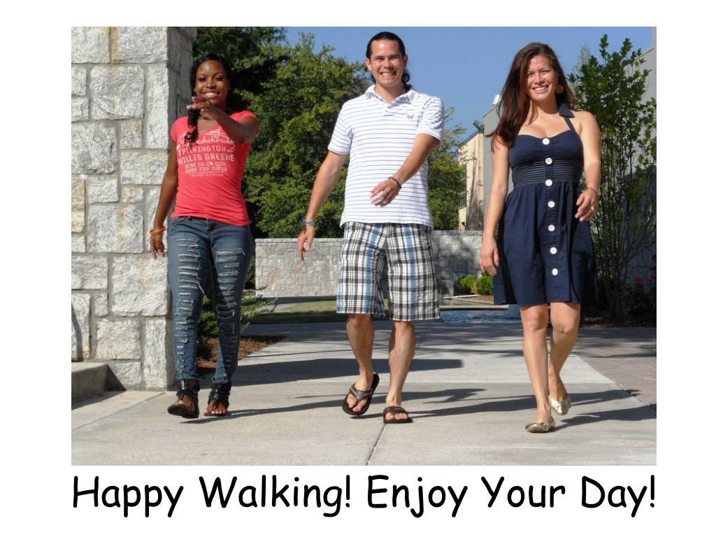 Happy Walking! Enjoy Your Day!