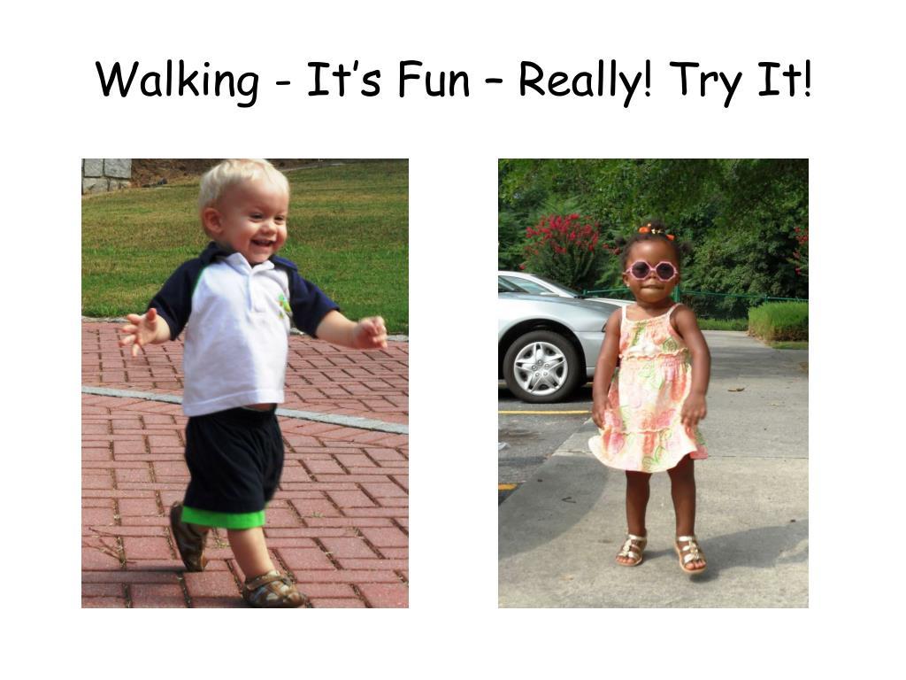 Walking - It's Fun – Really! Try It!