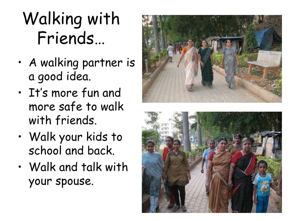 A walking partner is a good idea.