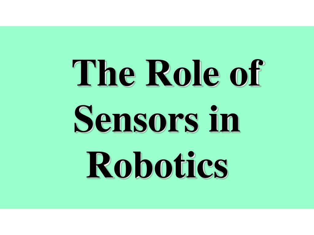 The Role of Sensors in Robotics