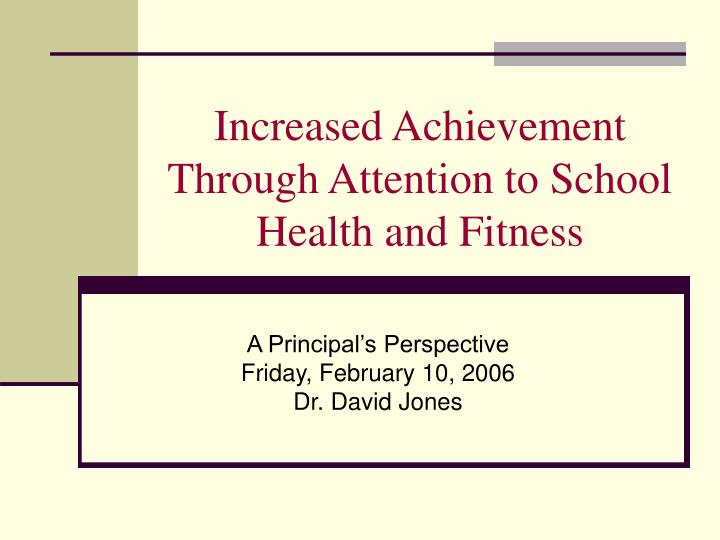 Increased achievement through attention to school health and fitness