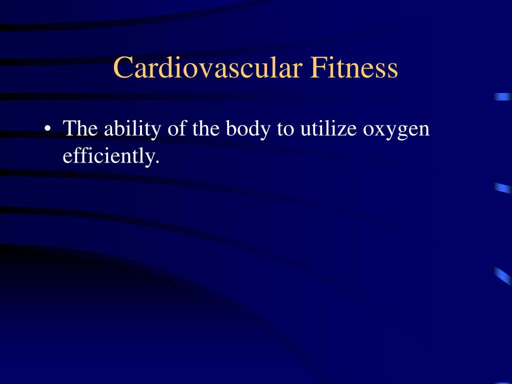 cardiovascular fitness l.