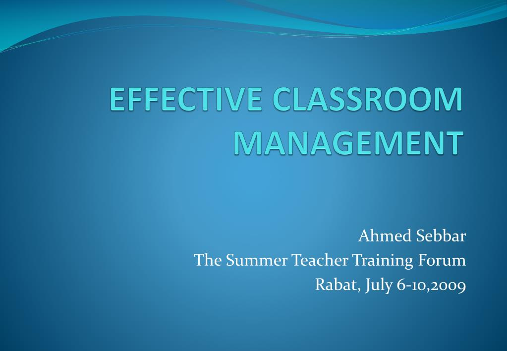 PPT - EFFECTIVE CLASSROOM MANAGEMENT PowerPoint Presentation