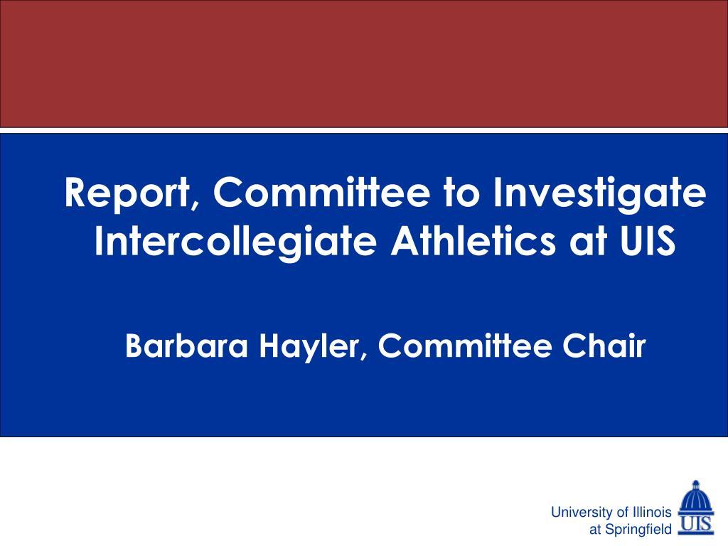 report committee to investigate intercollegiate athletics at uis l.
