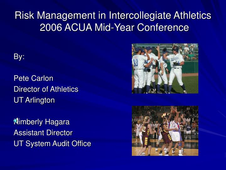 Risk management in intercollegiate athletics 2006 acua mid year conference