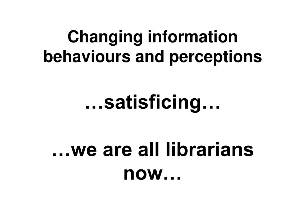 Changing information behaviours and perceptions