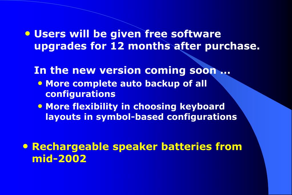 Users will be given free software upgrades for 12 months after purchase.