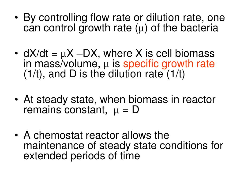 By controlling flow rate or dilution rate, one can control growth rate (