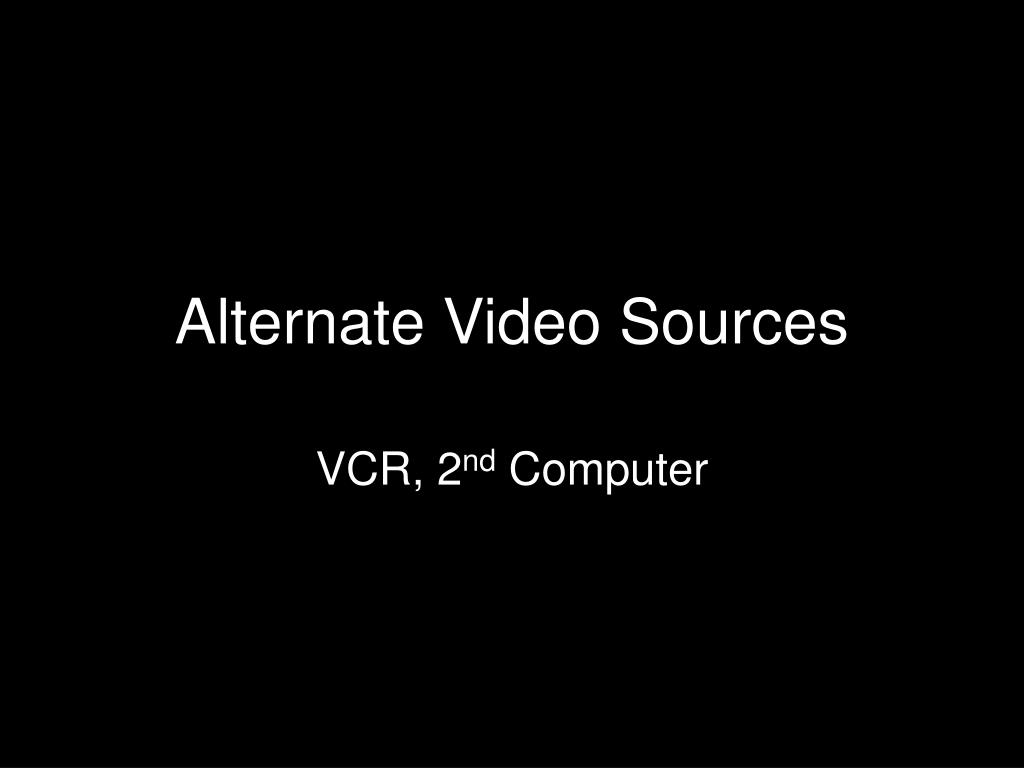 Alternate Video Sources