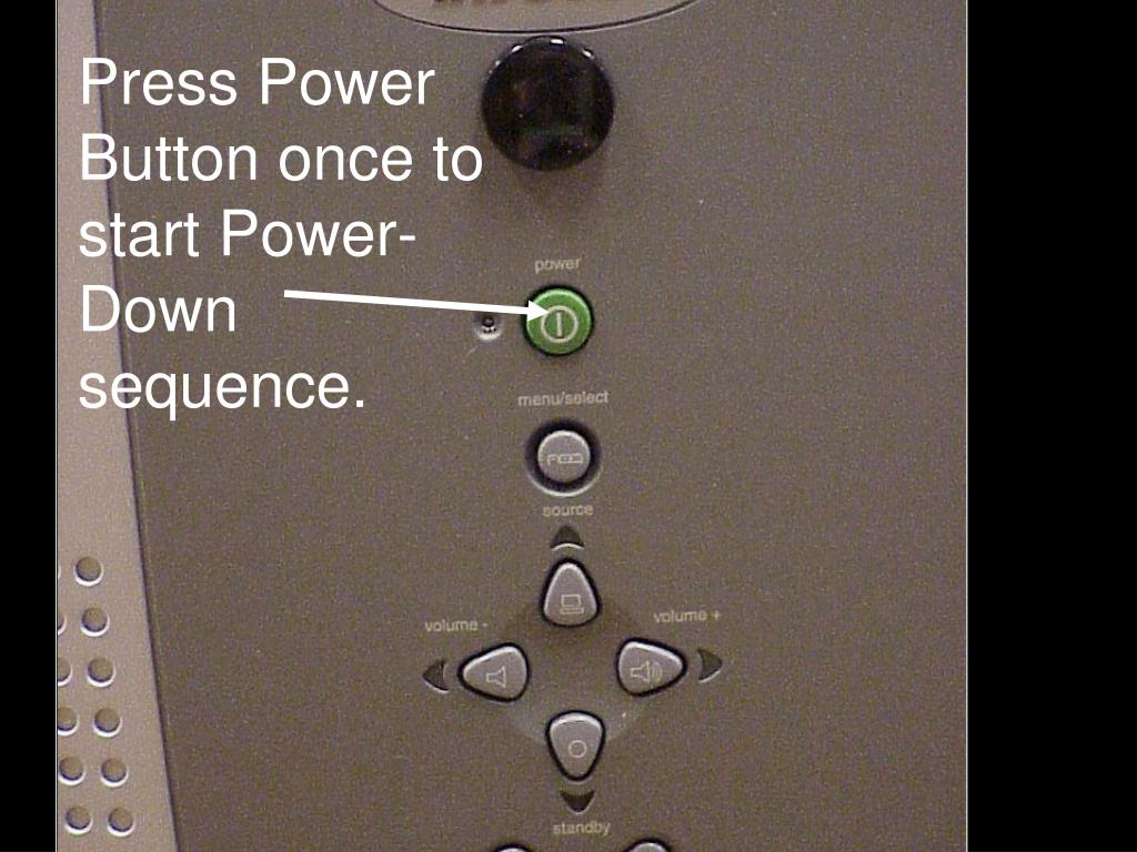 Press Power Button once to start Power-Down sequence.
