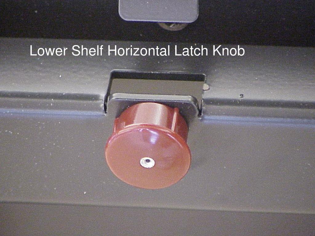 Lower Shelf Horizontal Latch Knob