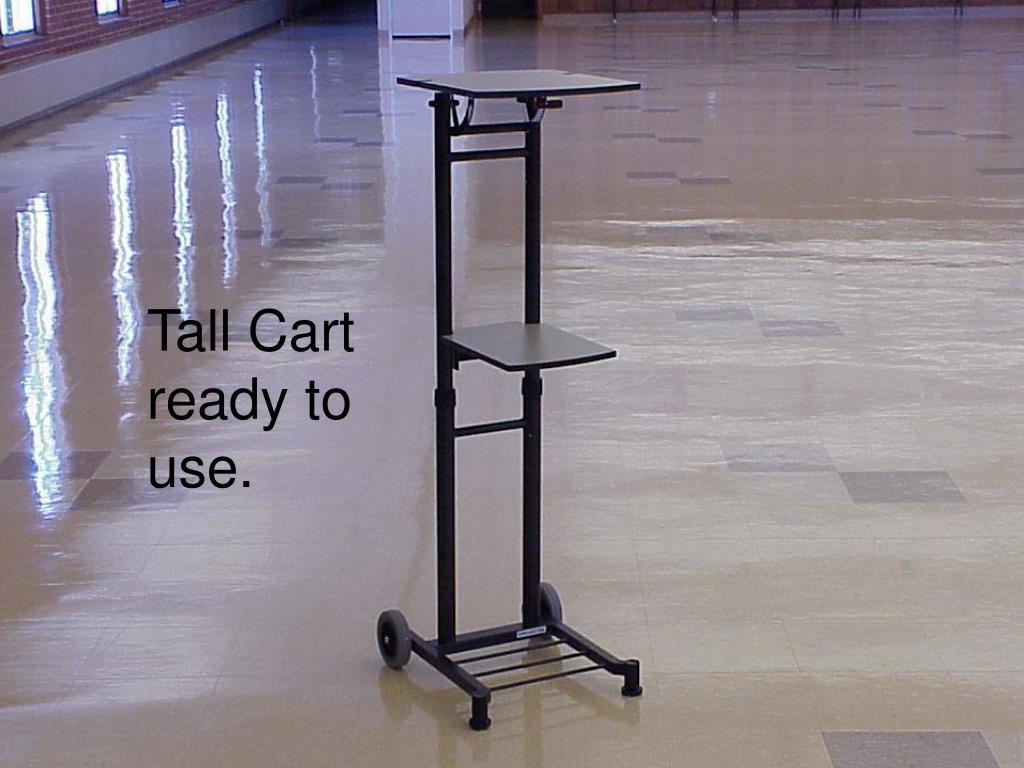 Tall Cart ready to use.