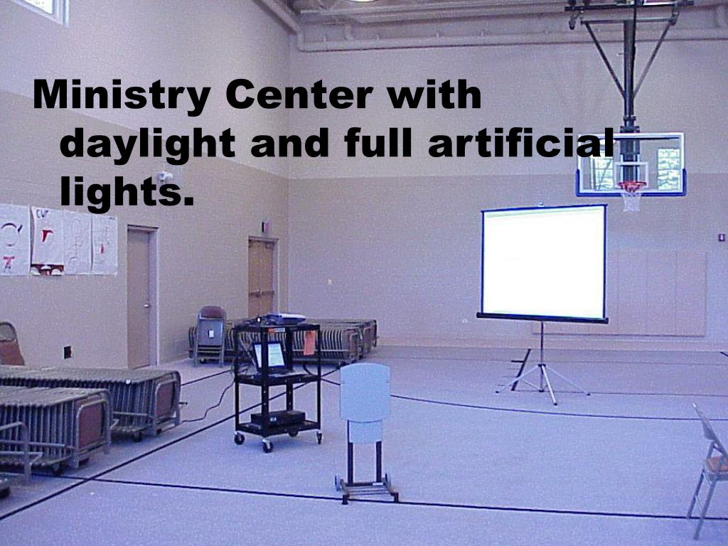 Ministry Center with daylight and full artificial lights.