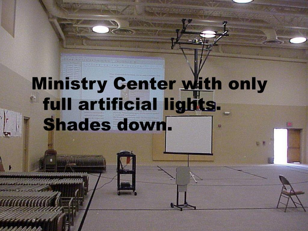 Ministry Center with only full artificial lights. Shades down.