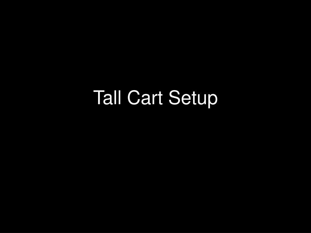 Tall Cart Setup