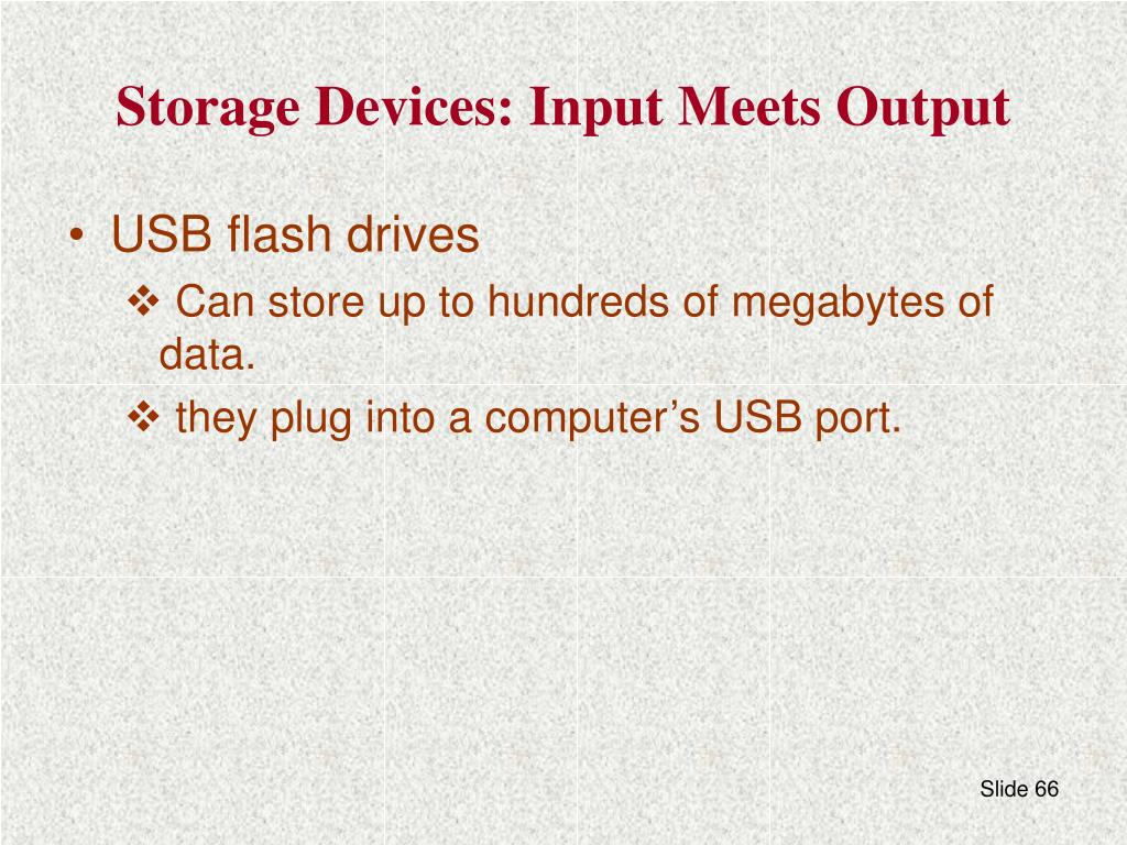 Storage Devices: Input Meets Output