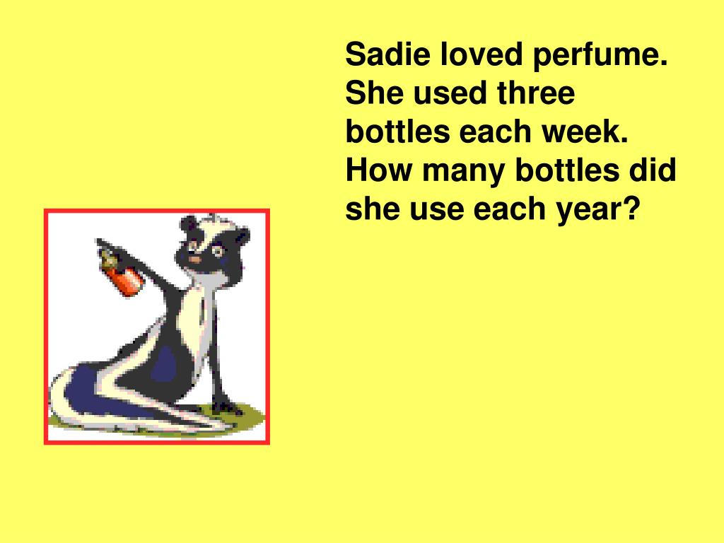 Sadie loved perfume.  She used three bottles each week.  How many bottles did she use each year?