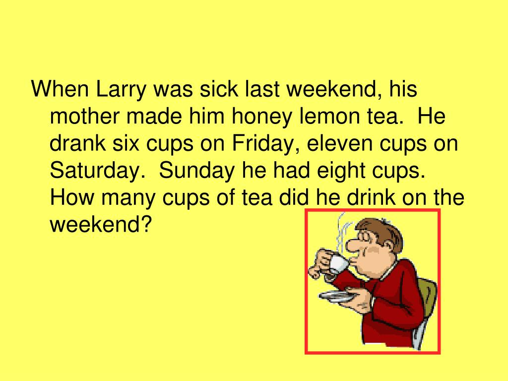 When Larry was sick last weekend, his mother made him honey lemon tea.  He drank six cups on Friday, eleven cups on Saturday.  Sunday he had eight cups.  How many cups of tea did he drink on the weekend?