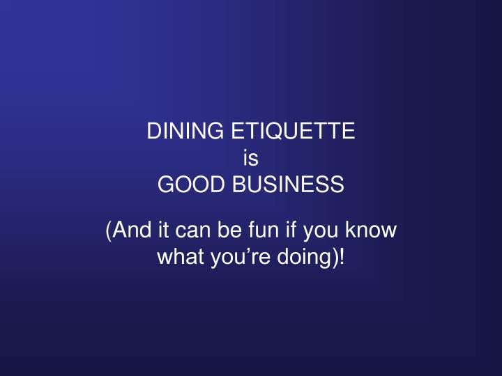 Dining etiquette is good business