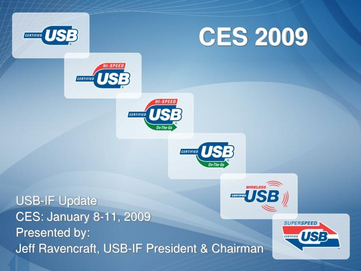 Usb if update ces january 8 11 2009 presented by jeff ravencraft usb if president chairman