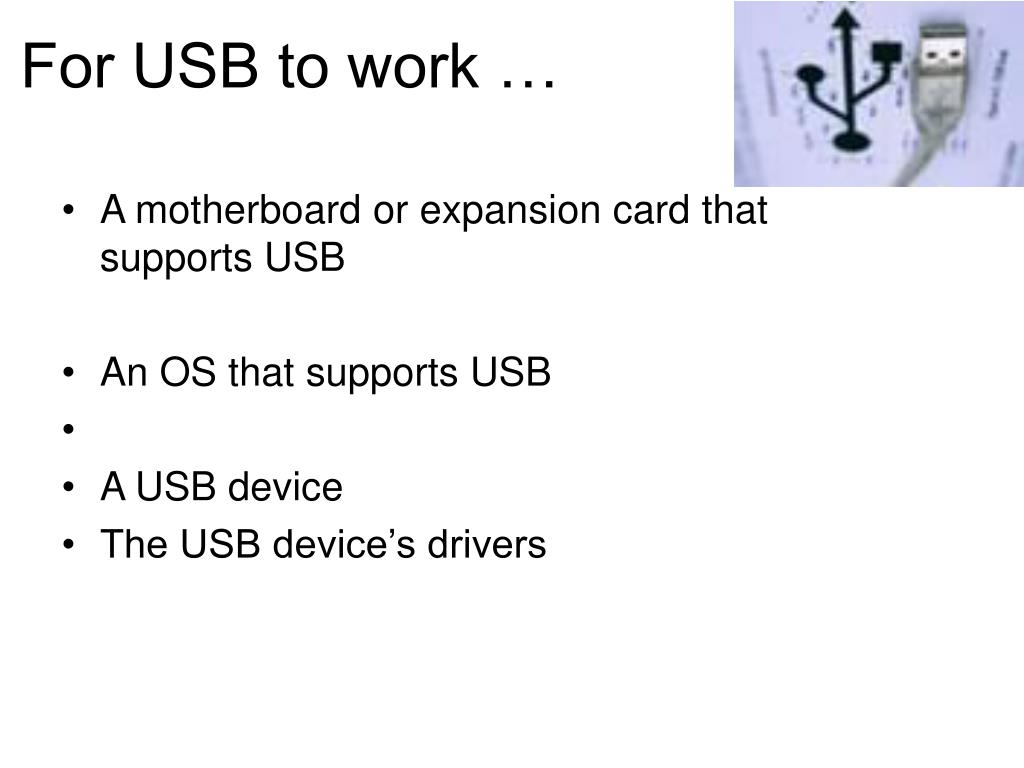 For USB to work …