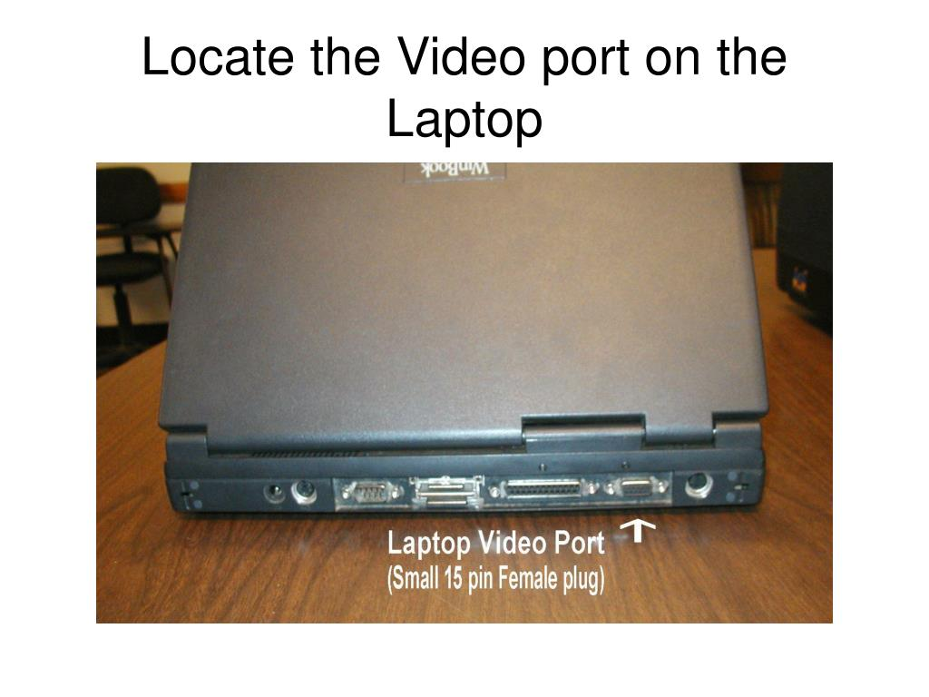 Locate the Video port on the Laptop