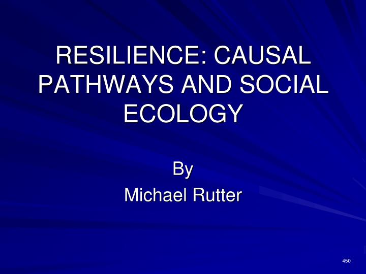 Resilience causal pathways and social ecology