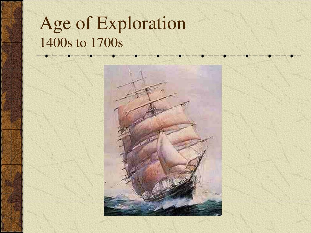 age of exploration 1400s to 1700s l.