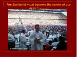 the eucharist must become the center of our lives p benedict xvi