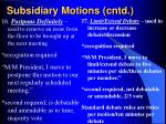subsidiary motions cntd