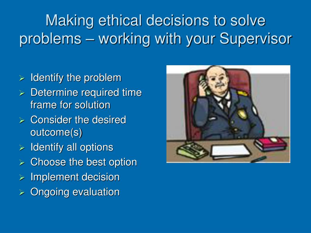 Making ethical decisions to solve problems – working with your Supervisor