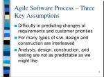 agile software process three key assumptions