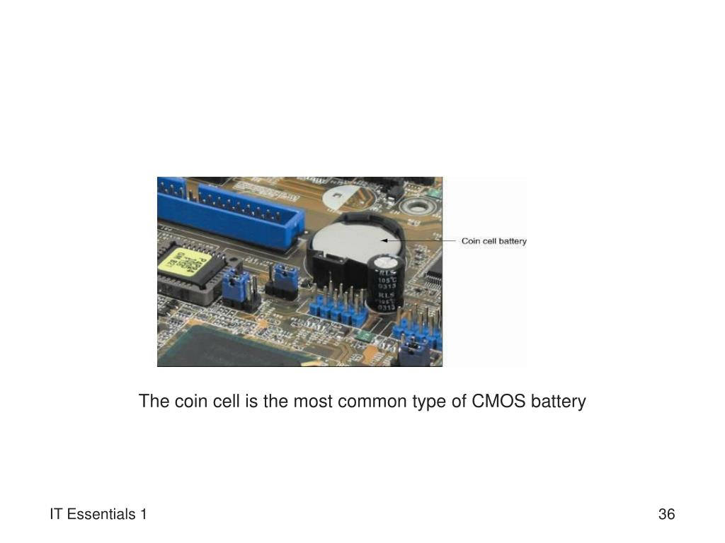The coin cell is the most common type of CMOS battery
