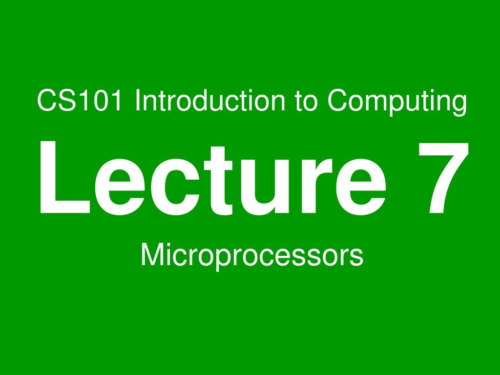 cs101 introduction to computing lecture 7 microprocessors l.