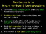next lecture is on binary numbers logic operations