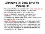 managing i o data serial vs parallel i o