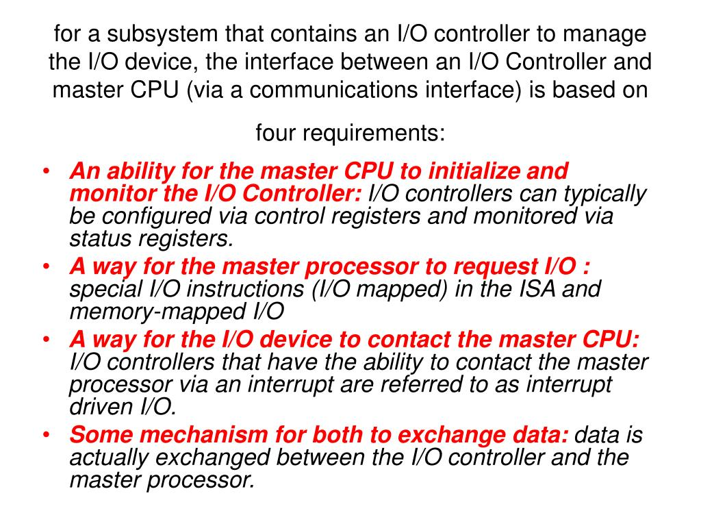 for a subsystem that contains an I/O controller to manage the I/O device, the interface between an I/O Controller and master CPU (via a communications interface) is based on four requirements: