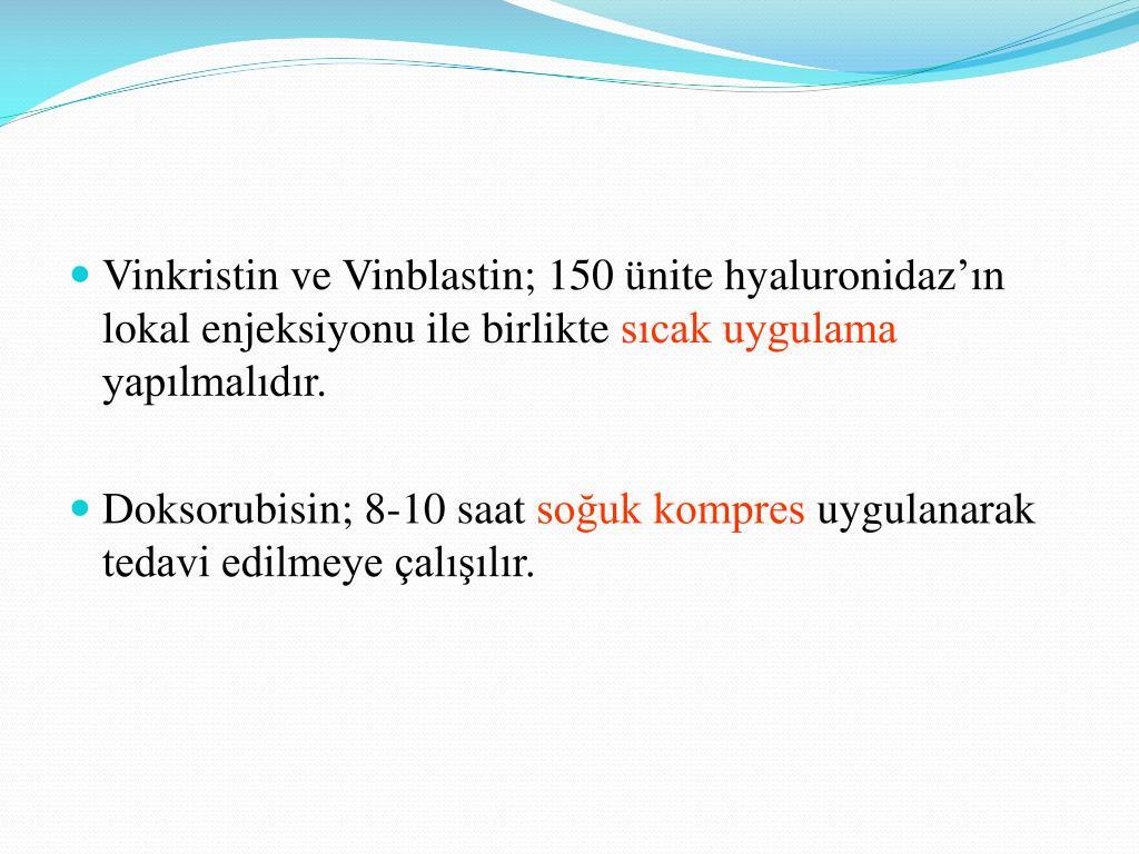 Vinkristin ve Vinblastin; 150 ünite hyaluronidaz'ın lokal enjeksiyonu ile birlikte