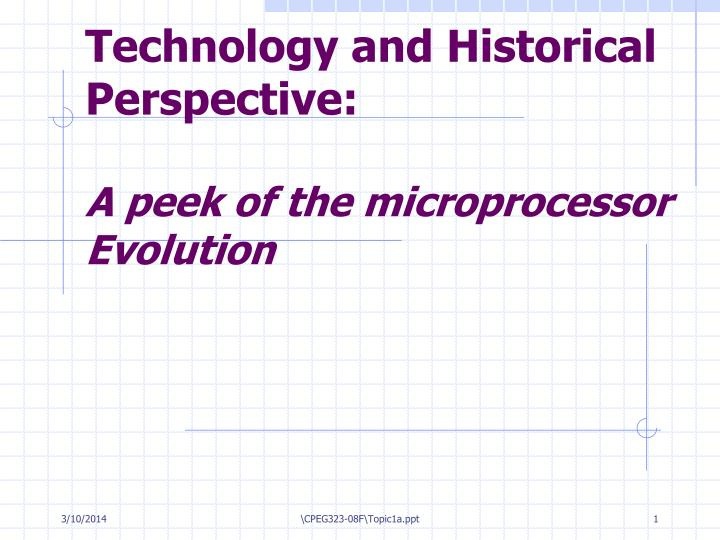 Technology and historical perspective a peek of the microprocessor evolution
