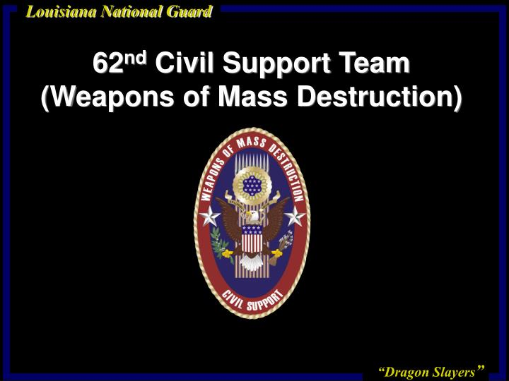 a paper on weapons of mass destruction civil support teams Guarding america  defending freedom civil support team weapons of mass destruction lieutenant colonel jeff smiley j3 department joint forces headquarters, california military department.