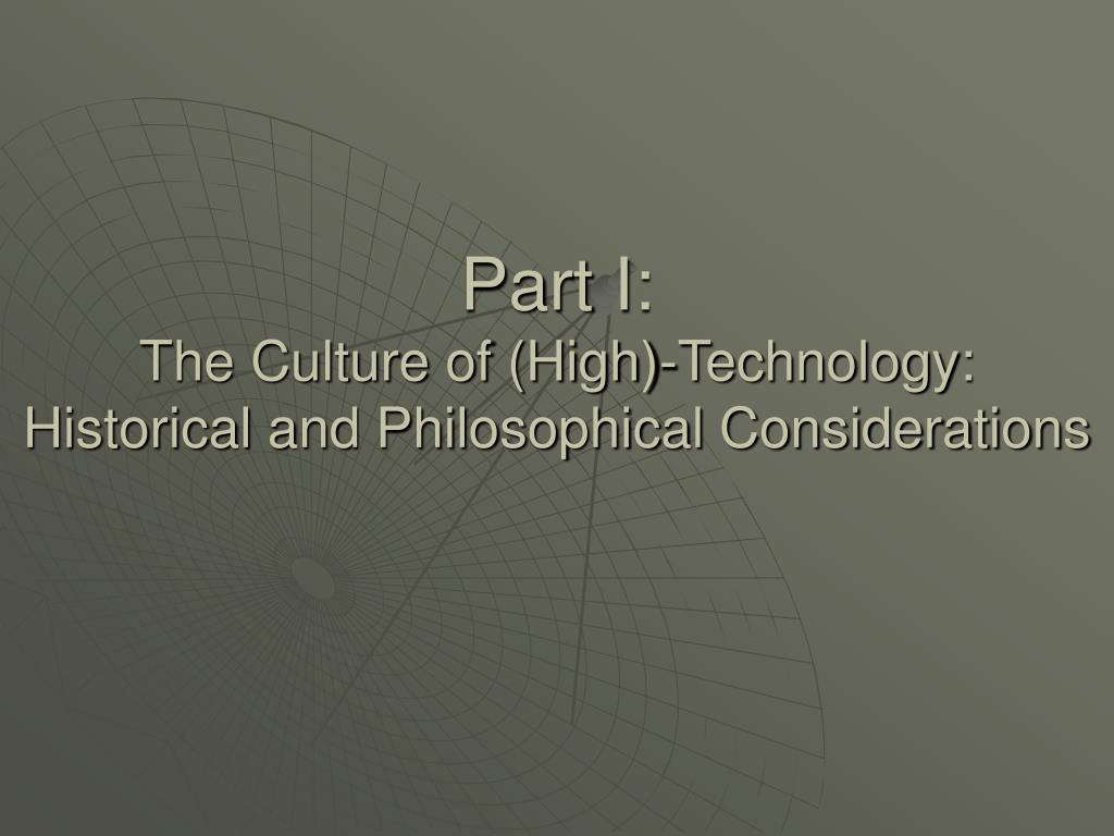 part i the culture of high technology historical and philosophical considerations l.