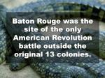 baton rouge was the site of the only american revolution battle outside the original 13 colonies