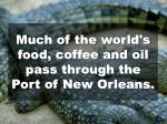 much of the world s food coffee and oil pass through the port of new orleans