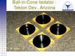 ball in cone isolator tekton dev arizona