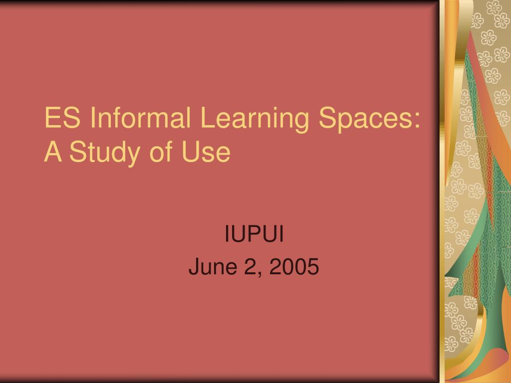 es informal learning spaces a study of use l.