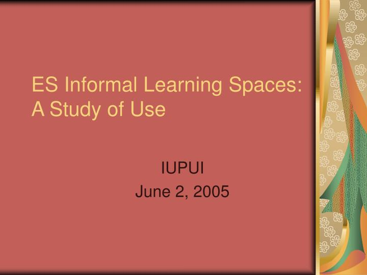 es informal learning spaces a study of use n.