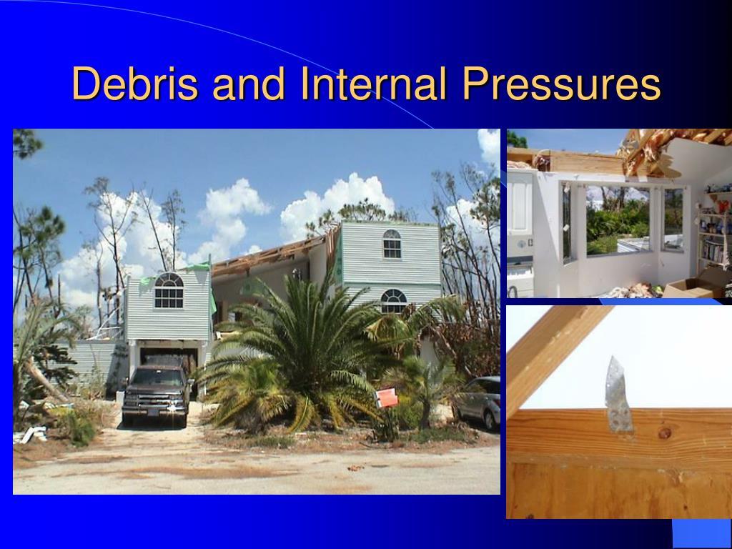 Debris and Internal Pressures